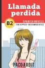 Spanish Novels: Llamada perdida (Spanish Novels for Upper-Intermediates - B2) Cover Image