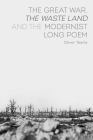 The Great War, The Waste Land and the Modernist Long Poem Cover Image