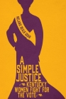 A Simple Justice: Kentucky Women Fight for the Vote Cover Image