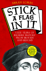 Stick a Flag in It: 1,000 Years of Bizarre History from Britain and Beyond Cover Image