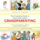 The Complete Guide to Practically Perfect Grandparenting: Stories, Nursery Rhymes, Recipes, Games, Crafts and More Cover Image