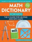 Math Dictionary for Kids: The #1 Guide for Helping Kids with Math Cover Image