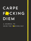Carpe F*cking Diem Journal: Seize the F*cking Day Cover Image