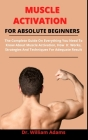 Muscle Activation For Absolute Beginners: The Complete Guide On Everything You Need To Know About Muscle Activation, How It Works, Strategies And Tech Cover Image