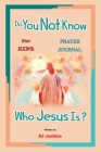 Do You Not Know Who Jesus Is? for Kids Prayer Journal Cover Image
