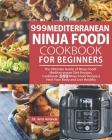 999 Mediterranean Ninja Foodi Cookbook for Beginners: The Ultimate Guide of Ninja Foodi Mediterranean Diet Recipes Cookbook-999 Ninja Foodi Recipes-He Cover Image
