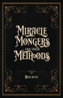 Miracle Mongers and Their Methods (Centennial Edition): A Complete Exposé of the Modus Operandi of Fire Eaters, Heat Resistors, Poison Eaters, Venomou Cover Image