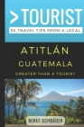 Greater Than a Tourist- Atitlan Guatemala: 50 Travel Tips from a Local Cover Image
