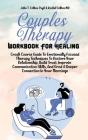 Couples Therapy Workbook For Healing: Crash Course Guide To Emotionally Focused Therapy Techniques To Restore Your Relationship, Build Trust, Improve Cover Image