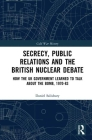 Secrecy, Public Relations and the British Nuclear Debate: How the UK Government Learned to Talk about the Bomb, 1970-83 (Cold War History) Cover Image