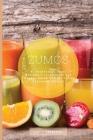Zumos: 41 Recetas de Jugos Rápidos Y Saludables Que Puedes Hacer Con Frutas Y Verduras Frescas. Cover Image