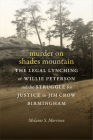 Murder on Shades Mountain: The Legal Lynching of Willie Peterson and the Struggle for Justice in Jim Crow Birmingham Cover Image