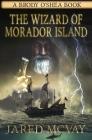 The Wizard of Morador Island: A Brody o'Shea Book: Book 1 Cover Image