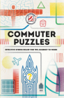 Overworked & Underpuzzled: Commuter Puzzles: Even the Journey to Work Can Be Puzzling! Cover Image