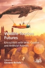 Wildlife Tourism Futures: Encounters with Wild, Captive and Artificial Animals Cover Image