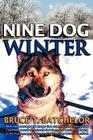 Nine Dog Winter: In 1980, Two Young Canadians Recruited Nine Rowdy Sled Dogs, and Headed Out Camping in the Yukon as Temperatures Plung Cover Image