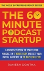 The 60-Minute Podcast Startup: A Proven System to Start Your Podcast in 1 Hour a Day and Get Your Initial Audience in 30 Days (or Less) Cover Image
