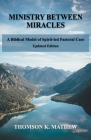 Ministry Between Miracles: A Biblical Model of Spirit-led Pastoral Care Cover Image