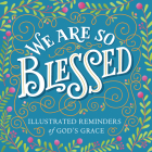 We Are So Blessed: Illustrated Reminders of God's Grace Cover Image