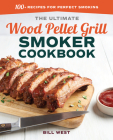 The Ultimate Wood Pellet Grill Smoker Cookbook: 100+ Recipes for Perfect Smoking Cover Image