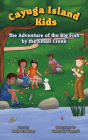 The Adventure of the Big Fish by the Small Creek (Cayuga Island Kids) Cover Image