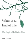 Values at the End of Life: The Logic of Palliative Care Cover Image