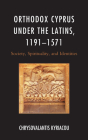 Orthodox Cyprus Under the Latins, 1191-1571: Society, Spirituality, and Identities (Byzantium: A European Empire and Its Legacy) Cover Image