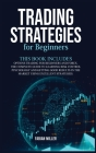 Trading Strategies for Beginners: This Book Includes: Options Trading for Beginners and Forex. The Complete Guide to Learning Risk Control Psychology Cover Image