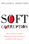 Soft Corruption: How Unethical Conduct Undermines Good Government and What To Do About It (Rivergate Regionals Collection) Cover Image