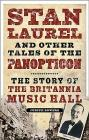 Stan Laurel and Other Stars of the Panopticon: The Story of the Britannia Music Hall Cover Image
