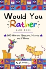 Would You Rather Game Book: Try Not to Laugh Challenge Book Kids 6-12. The Most Creative Collection of
