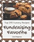 Top 295 Yummy Fundraising Favorite Recipes: The Best-ever of Yummy Fundraising Favorite Cookbook Cover Image