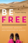 Be Free: Mountains, Mishaps, and Miracles in Africa Cover Image