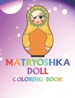 Matryoshka Doll Coloring Book: The Coloring Pages With Babushka Dolls For Girls Women Cover Image