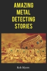 Amazing metal detecting stories: That will make you grab your detector and go for a hunt Cover Image