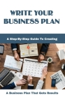 Write Your Business Plan: A Step-By-Step Guide To Creating A Business Plan That Gets Results: Business Plan Template Workbook Cover Image
