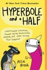 Hyperbole and a Half: Unfortunate Situations, Flawed Coping Mechanisms, Mayhem, and Other Things That Happened Cover Image