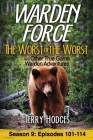 Warden Force: The Worst of the Worst and Other True Game Warden Adventures: Episodes 101-114 Cover Image