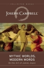 Mythic Worlds, Modern Words: Joseph Campbell on the Art of James Joyce (Collected Works of Joseph Campbell) Cover Image