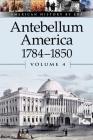 Antebellum America: 1784-1850 (American History by Era #4) Cover Image