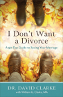 I Don't Want a Divorce: A 90 Day Guide to Saving Your Marriage Cover Image