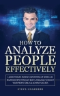 How to Analyze People Effectively: Learn to Read People's Intentions at Work & In Relationships through Body Language to Boost your People Skills & Ac Cover Image