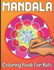 Mandala Coloring Book For Kids: 50 mandalas coloring book for kids age Above, Easy and Relaxing Mandalas for Boys And Girls Cover Image