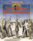 Texas During Reconstruction (Spotlight on Texas #3) Cover Image