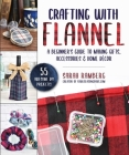 Crafting with Flannel: A Beginner's Guide to Making Gifts, Accessories & Home Décor Cover Image
