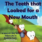 The Teeth That Looked for a New Mouth: A Story of a Boy Who Didn't Like to Brush His Teeth Cover Image