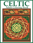 Celtic Adult Coloring Book: Beautiful Celtic Designs and Patterns to Color Including Celtic Crosses, Mandalas, Knotwork, and Animals Cover Image