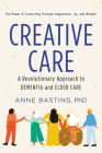 Creative Care: A Revolutionary Approach to Dementia and Elder Care Cover Image