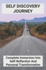 Self Discovery Journey: Complete Immersion Into Self-Reflection And Personal Transformation: How To Improve Yourself Essay Cover Image