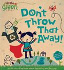 Don't Throw That Away!: A Lift-the-Flap Book about Recycling and Reusing (Little Green Books) Cover Image